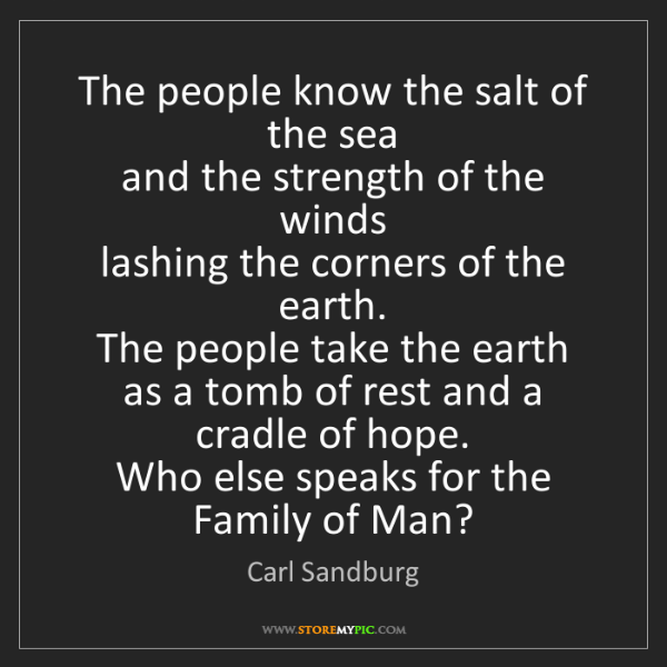 Carl Sandburg: The people know the salt of the sea   and the strength...