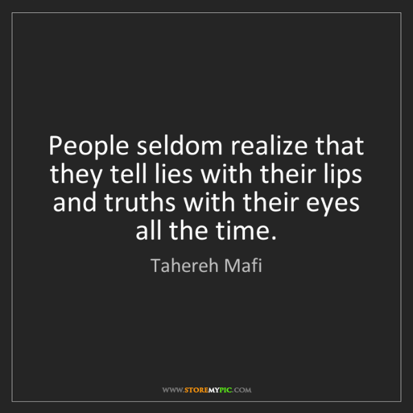 Tahereh Mafi: People seldom realize that they tell lies with their...