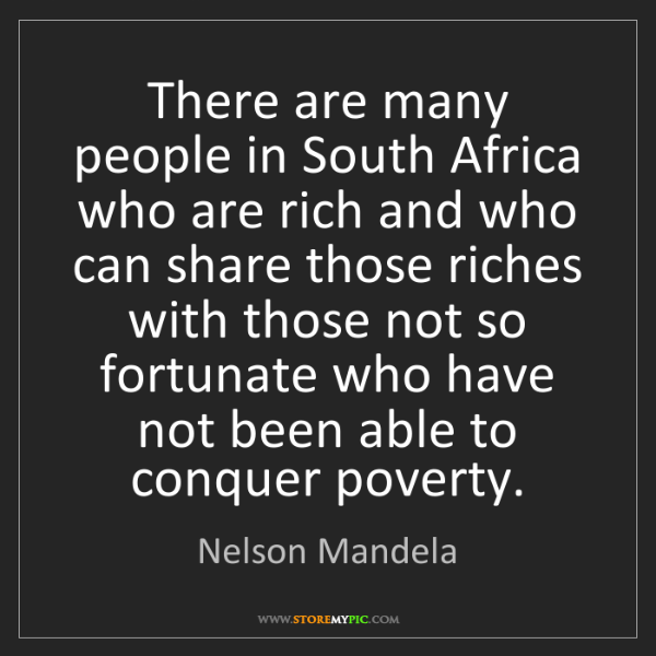Nelson Mandela: There are many people in South Africa who are rich and...