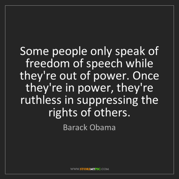 Barack Obama: Some people only speak of freedom of speech while they're...