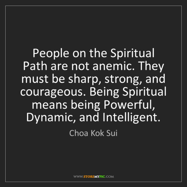 Choa Kok Sui: People on the Spiritual Path are not anemic. They must...