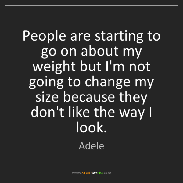Adele: People are starting to go on about my weight but I'm...