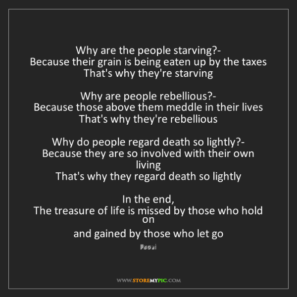Laozi: Why are the people starving?-  Because their grain is...