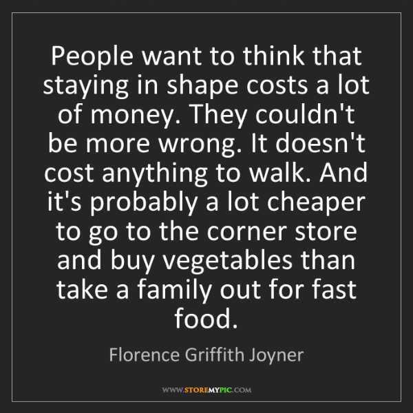 Florence Griffith Joyner: People want to think that staying in shape costs a lot...