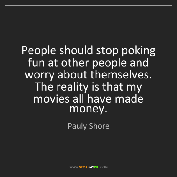 Pauly Shore: People should stop poking fun at other people and worry...