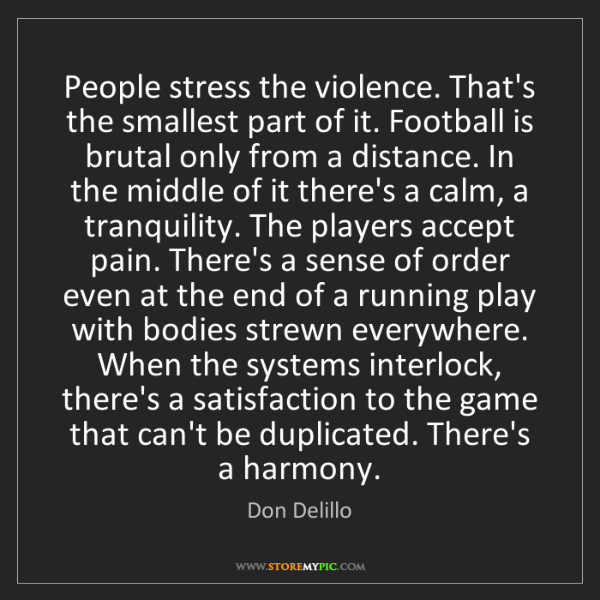 Don Delillo: People stress the violence. That's the smallest part...