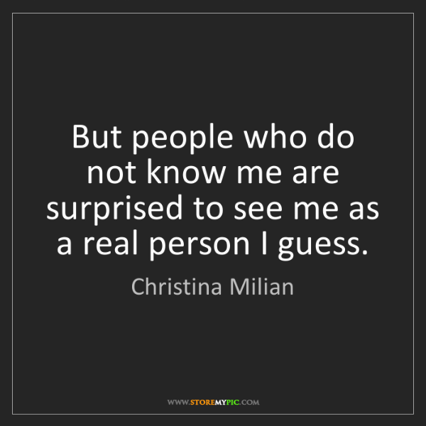Christina Milian: But people who do not know me are surprised to see me...
