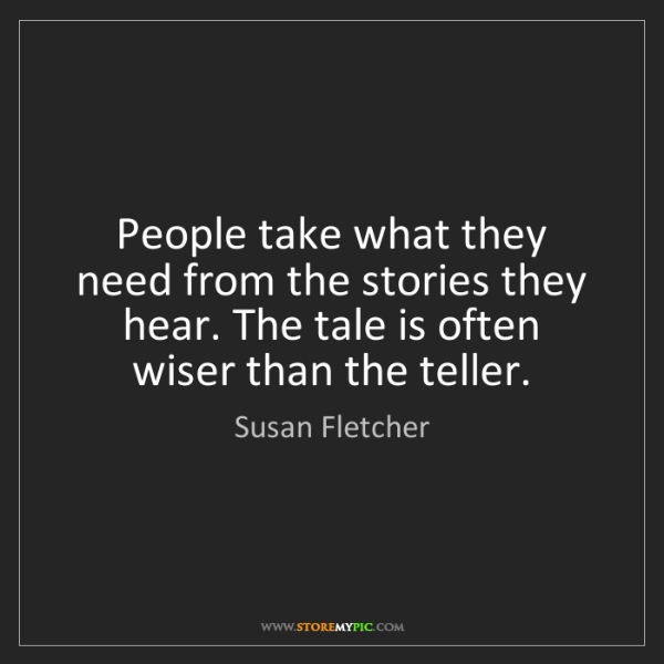 Susan Fletcher: People take what they need from the stories they hear....