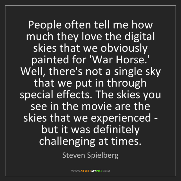 Steven Spielberg: People often tell me how much they love the digital skies...