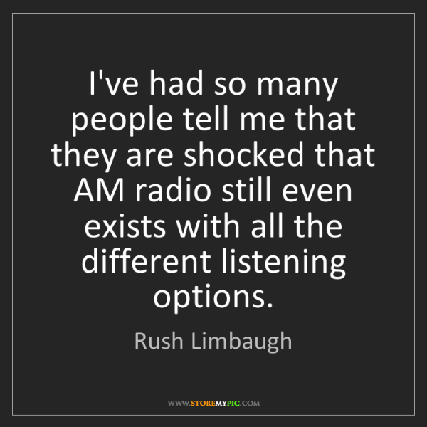 Rush Limbaugh: I've had so many people tell me that they are shocked...
