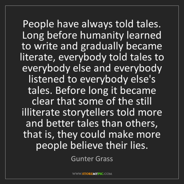 Gunter Grass: People have always told tales. Long before humanity learned...