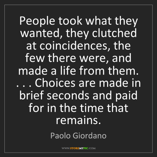 Paolo Giordano: People took what they wanted, they clutched at coincidences,...