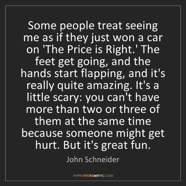 John Schneider: Some people treat seeing me as if they just won a car...