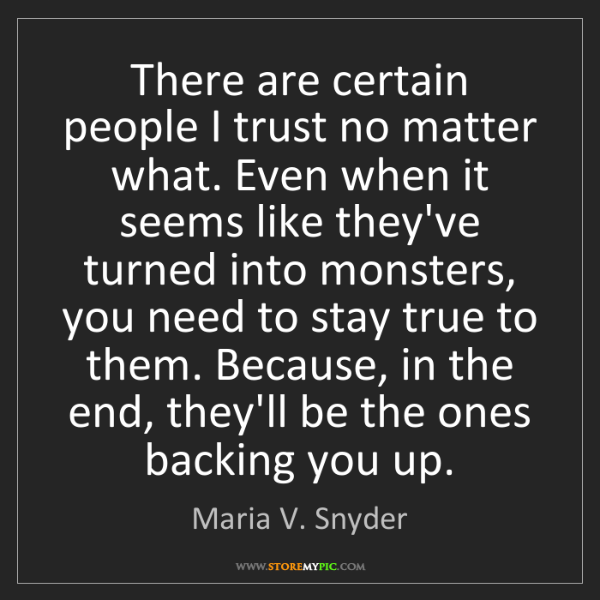 Maria V. Snyder: There are certain people I trust no matter what. Even...
