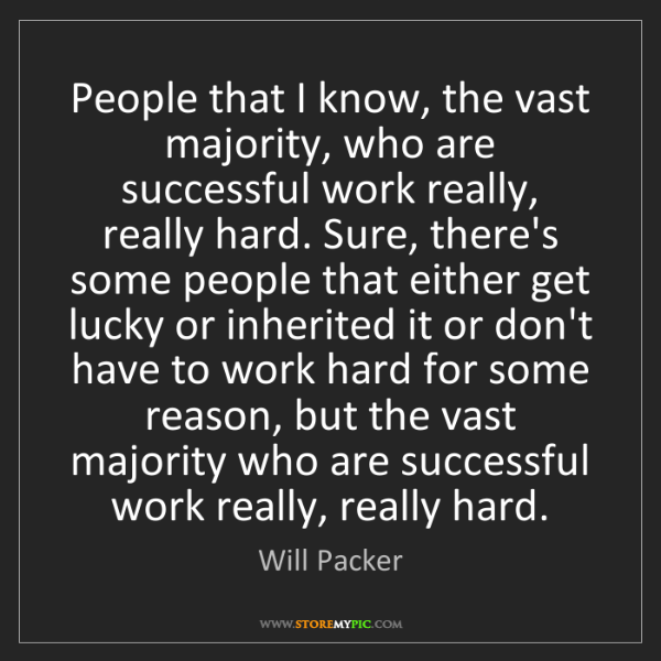 Will Packer: People that I know, the vast majority, who are successful...