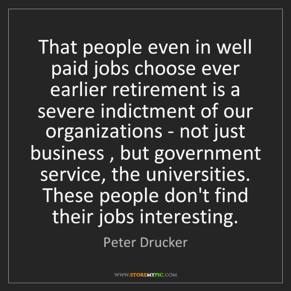 Peter Drucker: That people even in well paid jobs choose ever earlier...