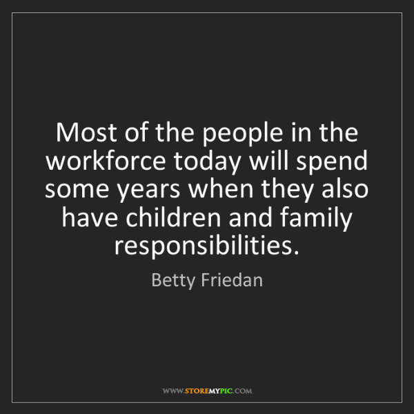 Betty Friedan: Most of the people in the workforce today will spend...