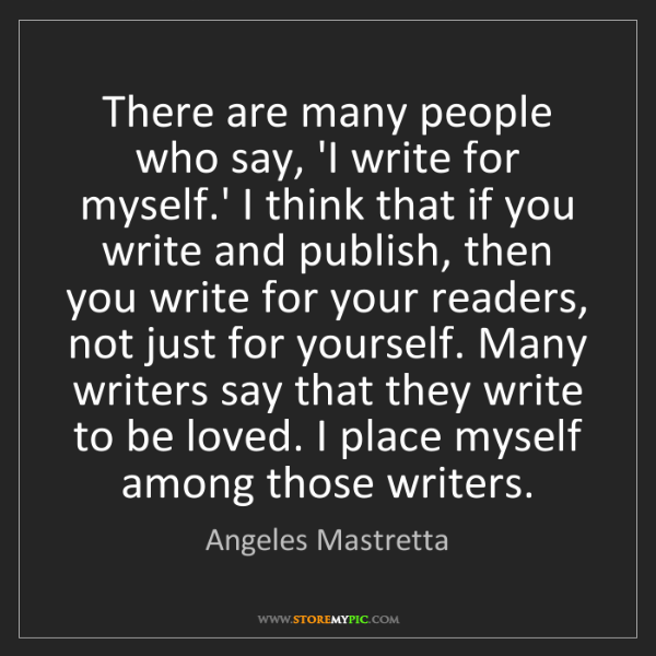 Angeles Mastretta: There are many people who say, 'I write for myself.'...
