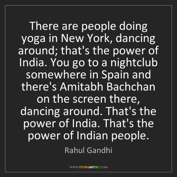 Rahul Gandhi: There are people doing yoga in New York, dancing around;...