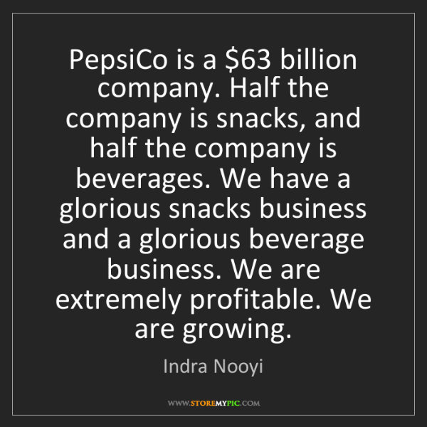 Indra Nooyi: PepsiCo is a $63 billion company. Half the company is...