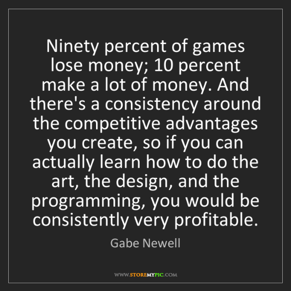 Gabe Newell: Ninety percent of games lose money; 10 percent make a...