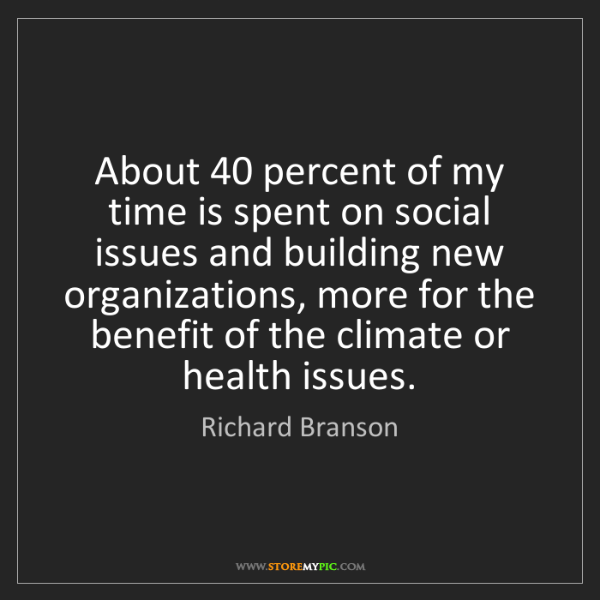 Richard Branson: About 40 percent of my time is spent on social issues...