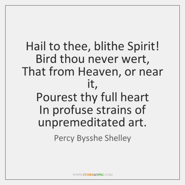 Hail to thee, blithe Spirit!   Bird thou never wert,   That from Heaven, ...