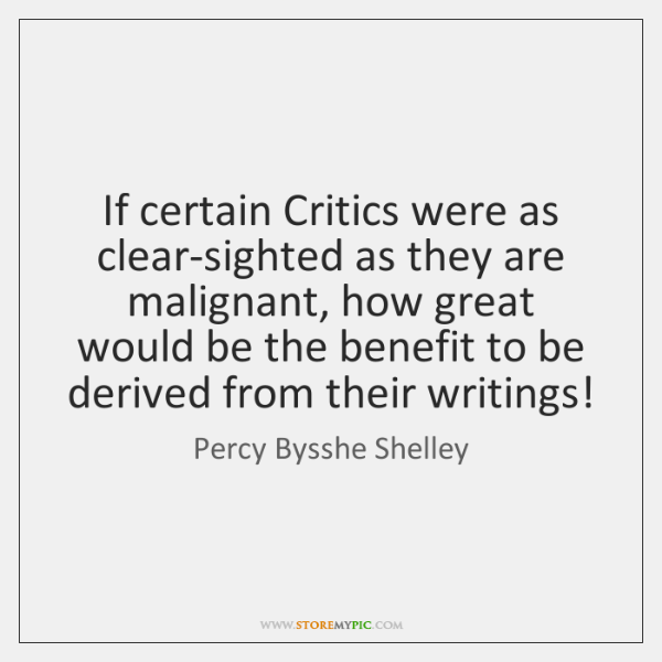 If certain Critics were as clear-sighted as they are malignant, how great ...