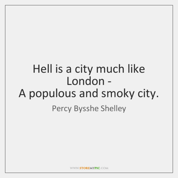 Hell is a city much like London -   A populous and smoky ...