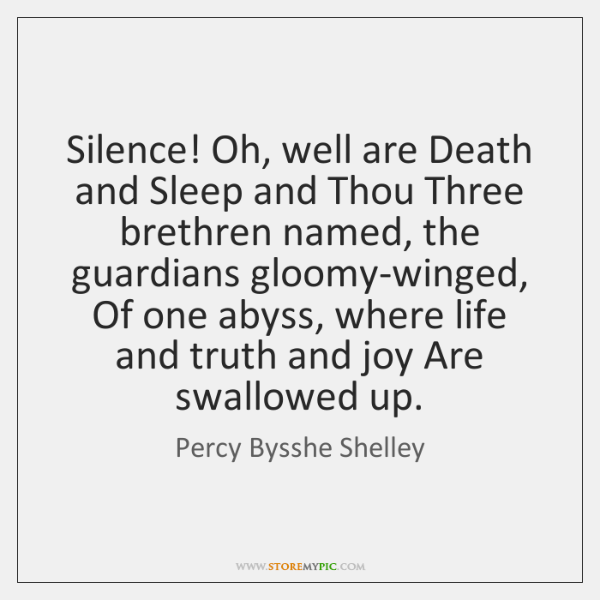 Silence! Oh, well are Death and Sleep and Thou Three brethren named, ...