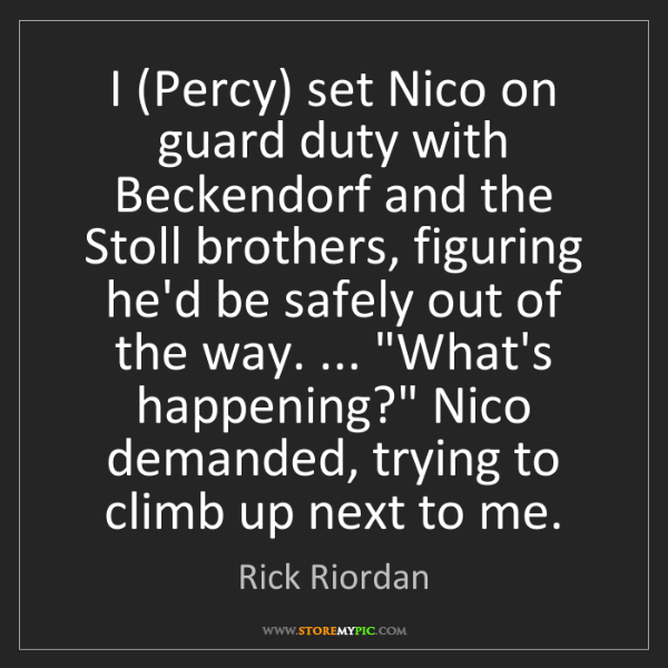 Rick Riordan: I (Percy) set Nico on guard duty with Beckendorf and...