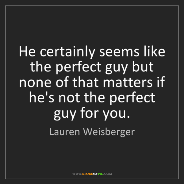 Lauren Weisberger: He certainly seems like the perfect guy but none of that...