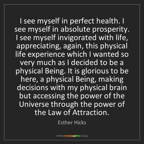 Esther Hicks: I see myself in perfect health. I see myself in absolute...