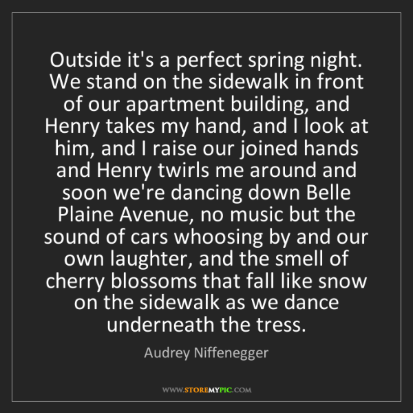 Audrey Niffenegger: Outside it's a perfect spring night. We stand on the...