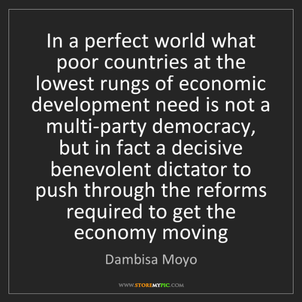 Dambisa Moyo: In a perfect world what poor countries at the lowest...