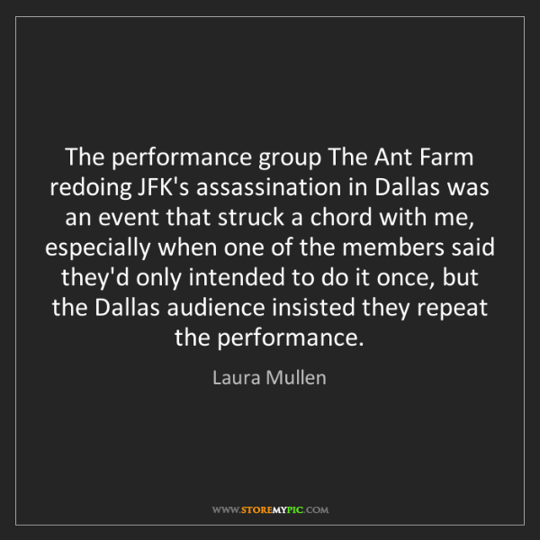 Laura Mullen: The performance group The Ant Farm redoing JFK's assassination...