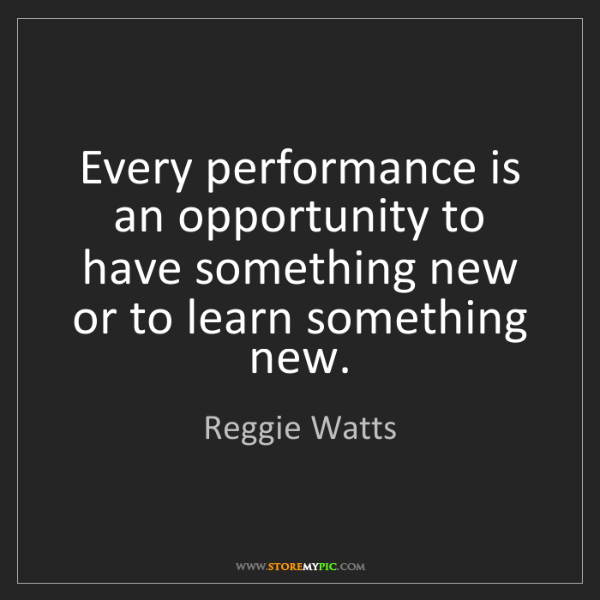 Reggie Watts: Every performance is an opportunity to have something...