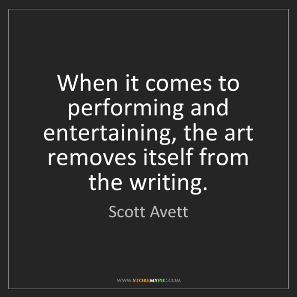 Scott Avett: When it comes to performing and entertaining, the art...