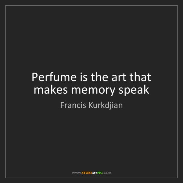Francis Kurkdjian: Perfume is the art that makes memory speak