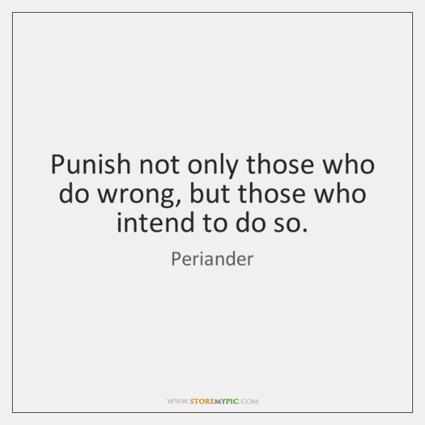 Punish not only those who do wrong, but those who intend to ...