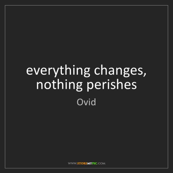 Ovid: everything changes, nothing perishes