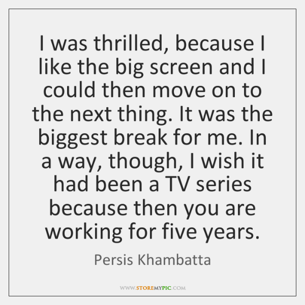 I was thrilled, because I like the big screen and I could ...