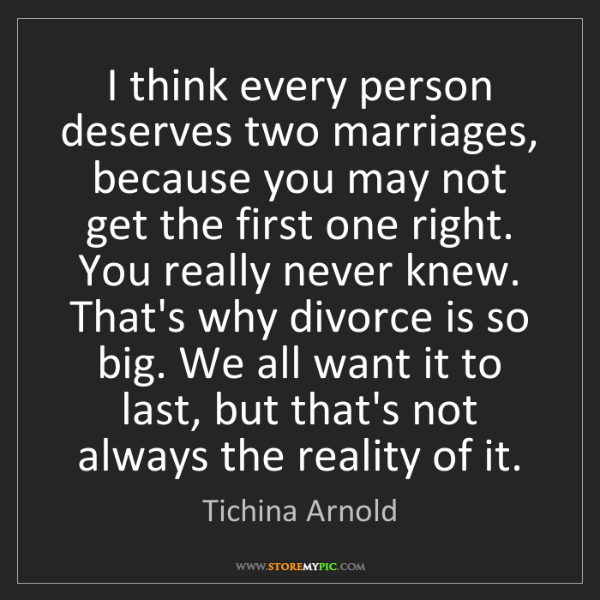 Tichina Arnold: I think every person deserves two marriages, because...