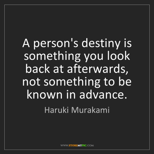 Haruki Murakami: A person's destiny is something you look back at afterwards,...