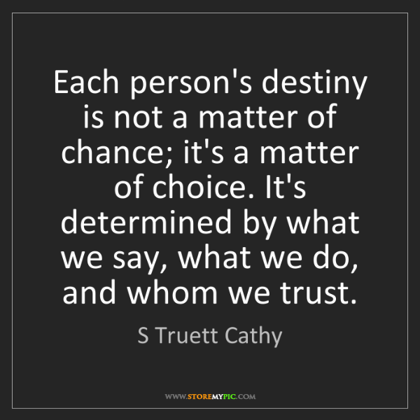 S Truett Cathy: Each person's destiny is not a matter of chance; it's...