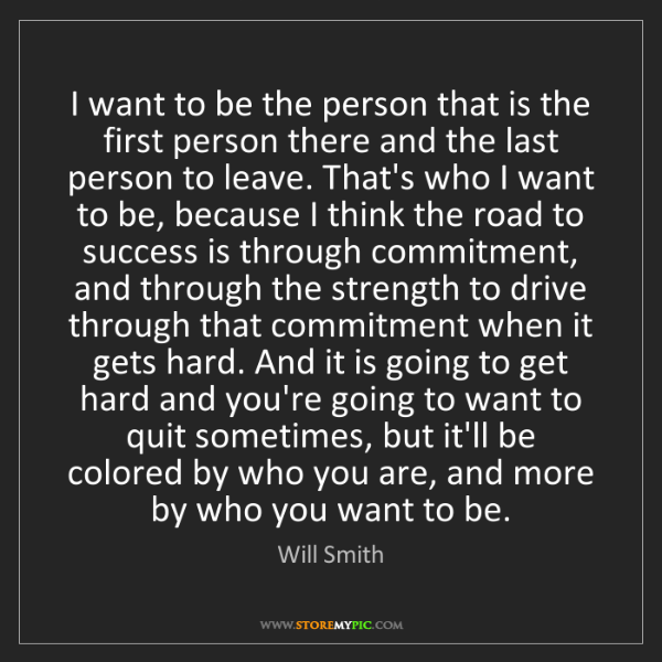 Will Smith: I want to be the person that is the first person there...