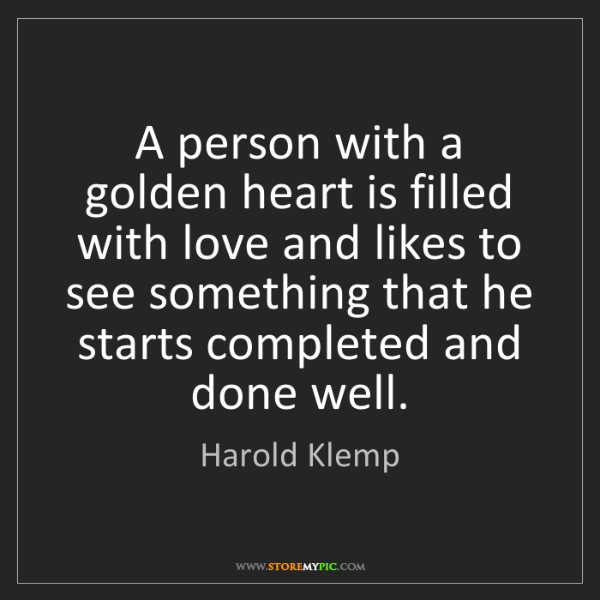 Harold Klemp: A person with a golden heart is filled with love and...