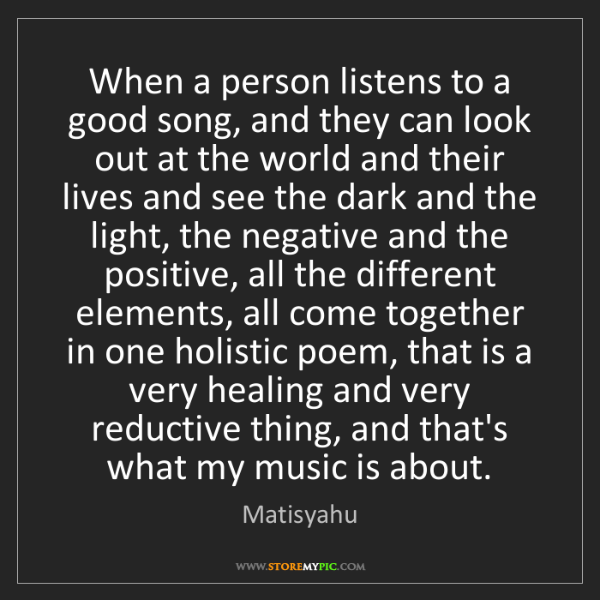 Matisyahu: When a person listens to a good song, and they can look...