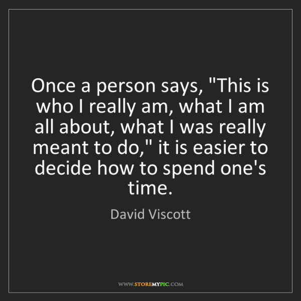 """David Viscott: Once a person says, """"This is who I really am, what I..."""