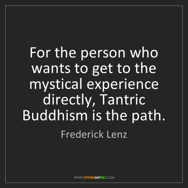 Frederick Lenz: For the person who wants to get to the mystical experience...